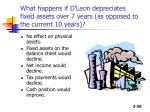 what happens if d leon depreciates fixed assets over 7 years as opposed to the current 10 years