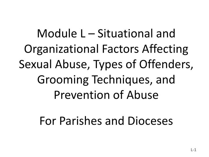 Module L – Situational and Organizational Factors Affecting Sexual Abuse, Types of Offenders, Groo...