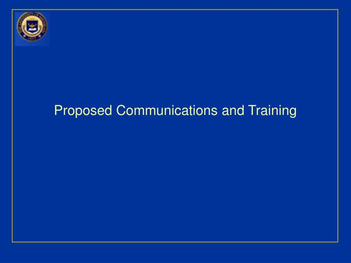 Proposed Communications and Training