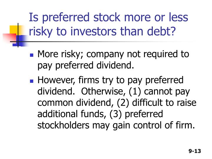 Is preferred stock more or less risky to investors than debt?