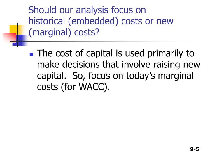 Should our analysis focus on historical (embedded) costs or new (marginal) costs?