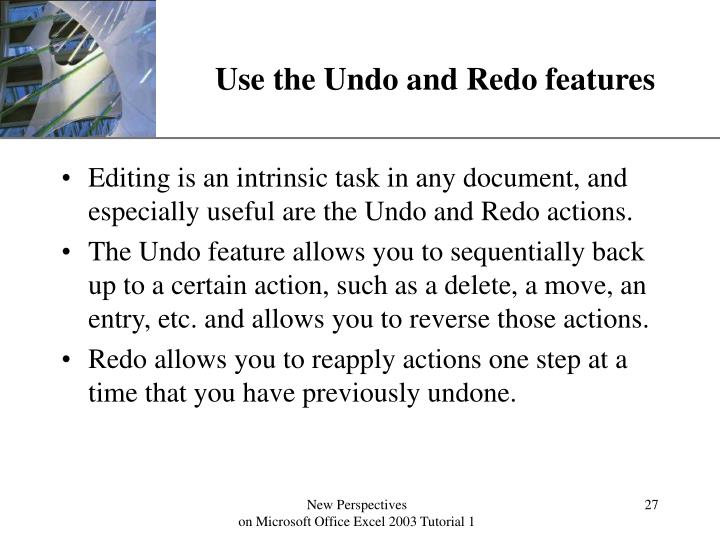 Use the Undo and Redo features
