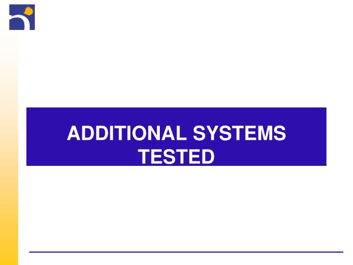 additional systems tested