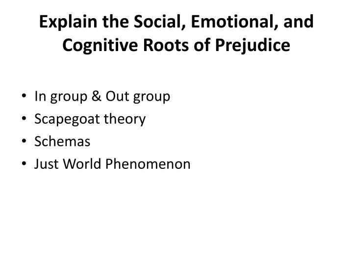 Explain the Social, Emotional, and Cognitive Roots of Prejudice