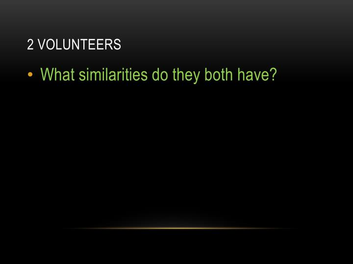 2 Volunteers