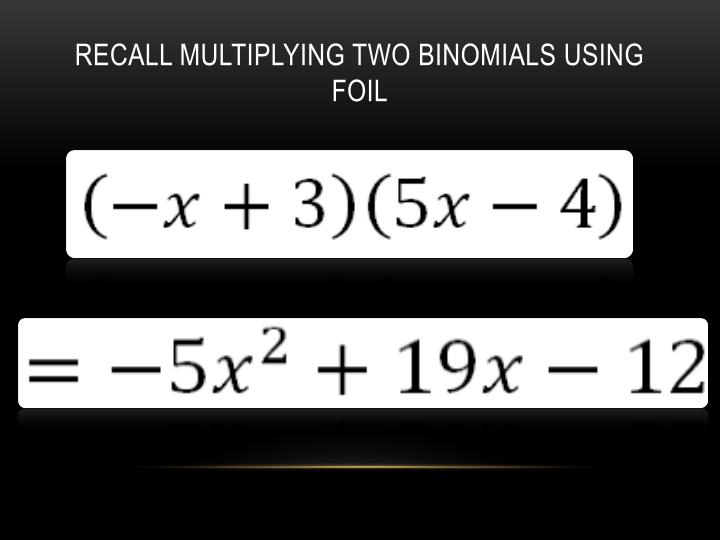 Recall multiplying two binomials using FOIL