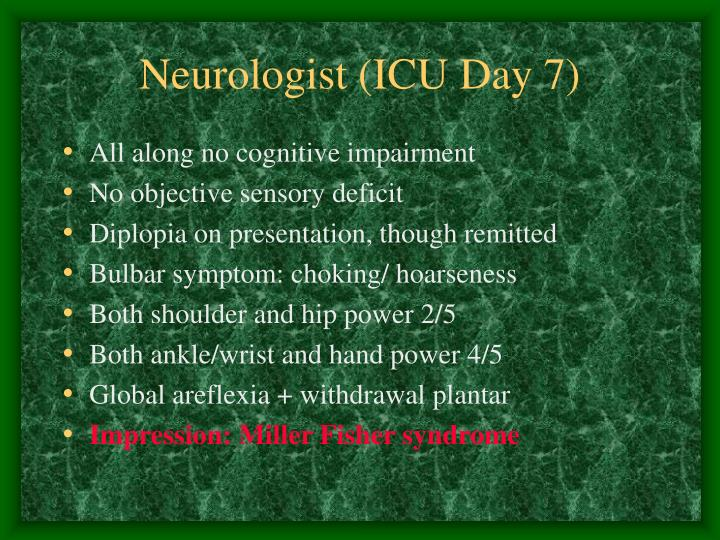 Neurologist (ICU Day 7)