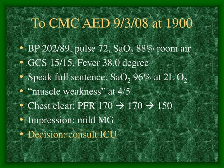 To CMC AED 9/3/08 at 1900