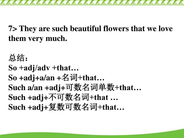 7> They are such beautiful flowers that we love them very much.
