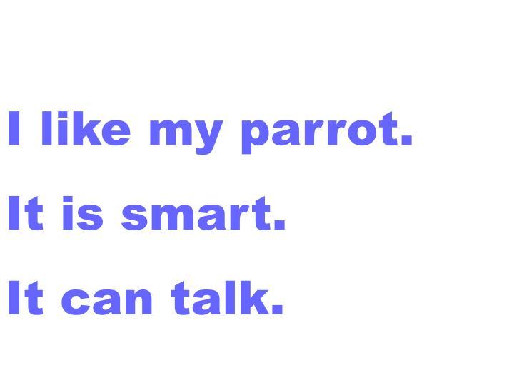 I like my parrot.