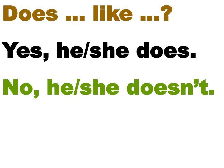 Does … like …?