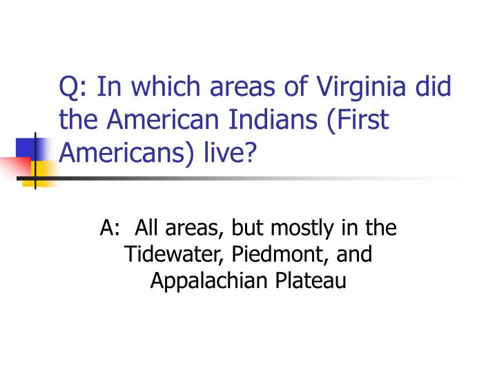 Q: In which areas of Virginia did the American Indians (First Americans) live?