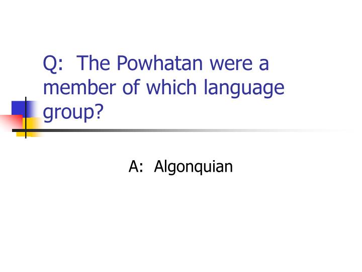 Q:  The Powhatan were a member of which language group?