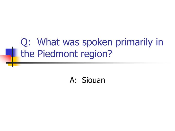 Q:  What was spoken primarily in the Piedmont region?