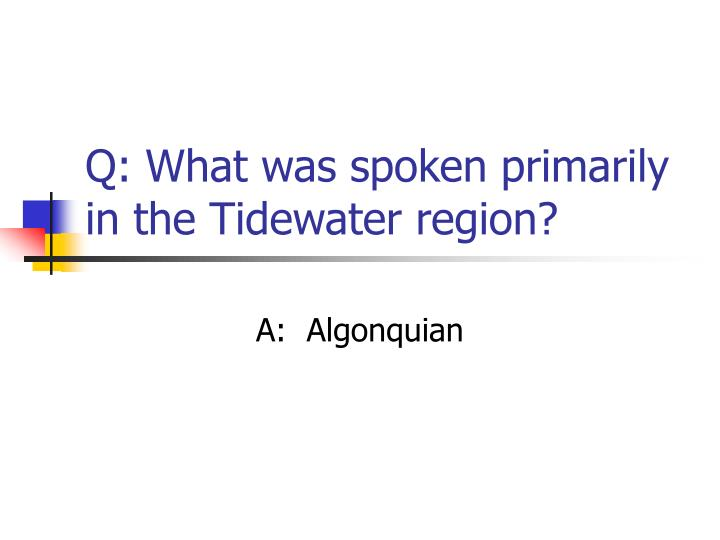 Q: What was spoken primarily in the Tidewater region?