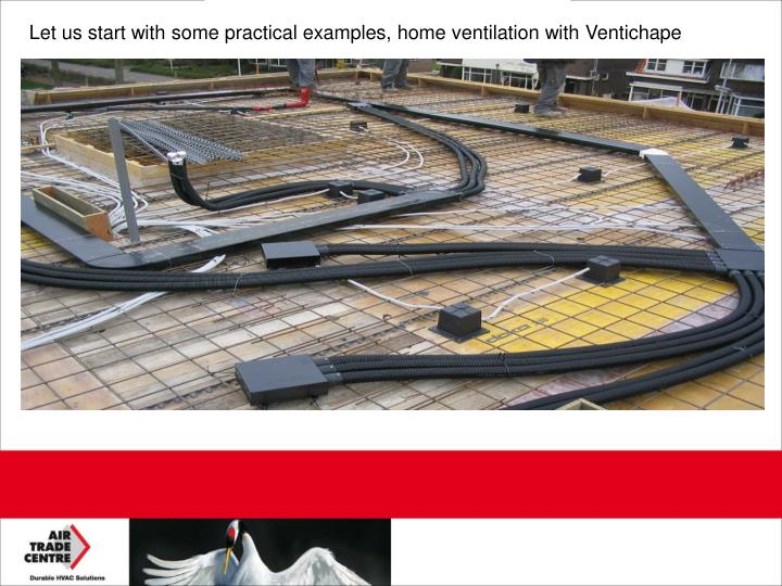Let us start with some practical examples, home ventilation with Ventichape