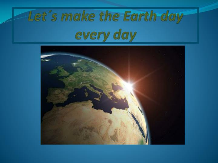 Let s make the earth day every day