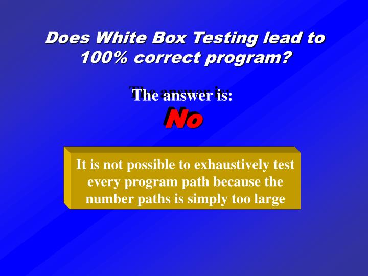 Does White Box Testing lead to 100% correct program?