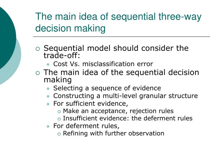 The main idea of sequential three-way decision making