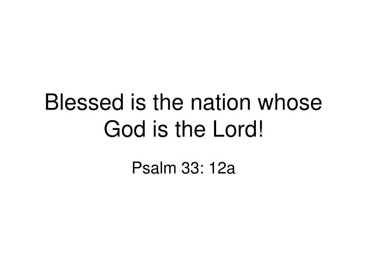 Blessed is the nation whose God is the Lord!