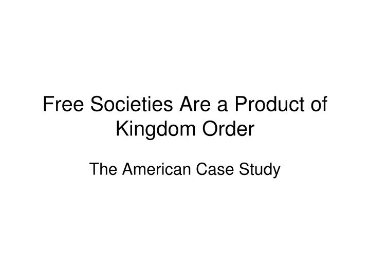 Free Societies Are a Product of