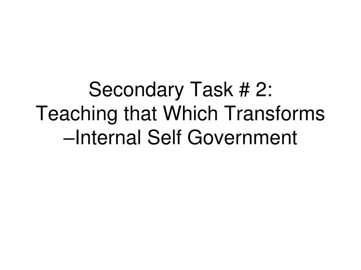 Secondary task 2 teaching that which transforms internal self government