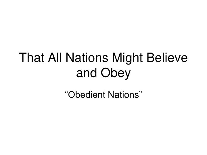 That All Nations Might Believe and Obey
