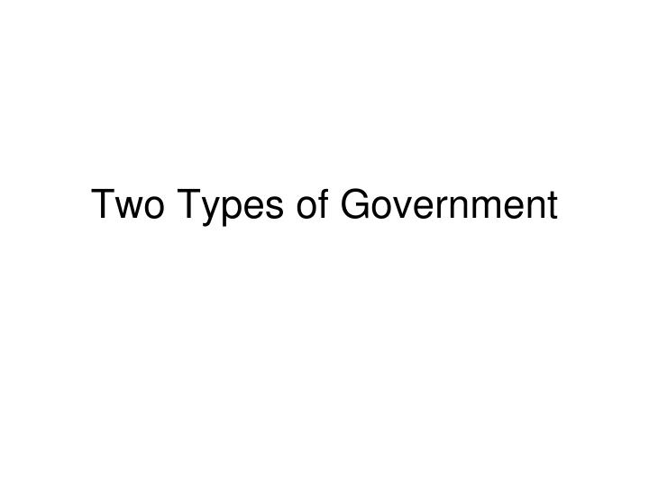 Two Types of Government