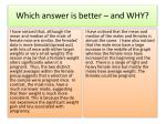 which answer is better and why