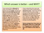 which answer is better and why1