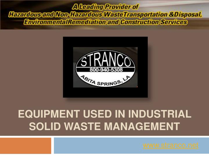 Equipment used in industrial solid waste management