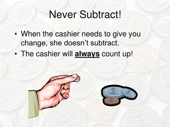 Never subtract