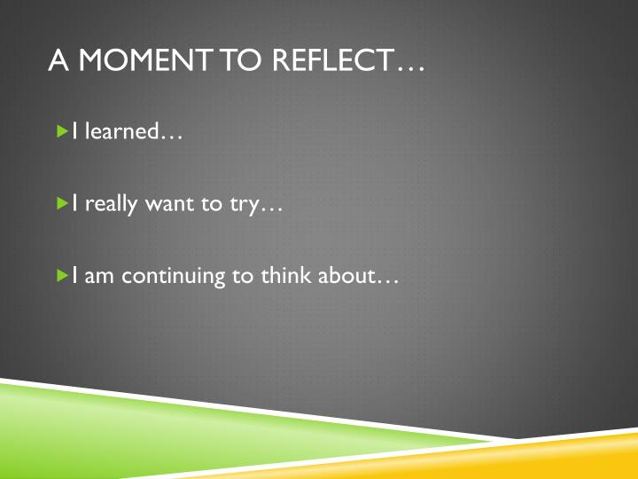 A moment to Reflect…