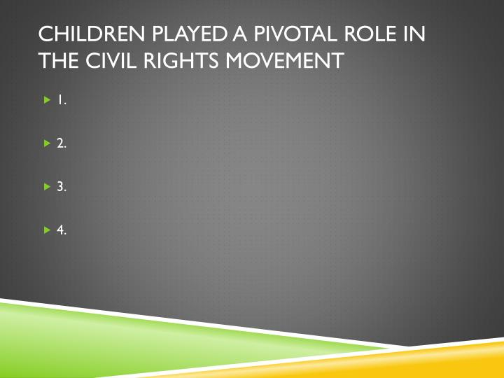 Children Played a pivotal role in the civil rights movement
