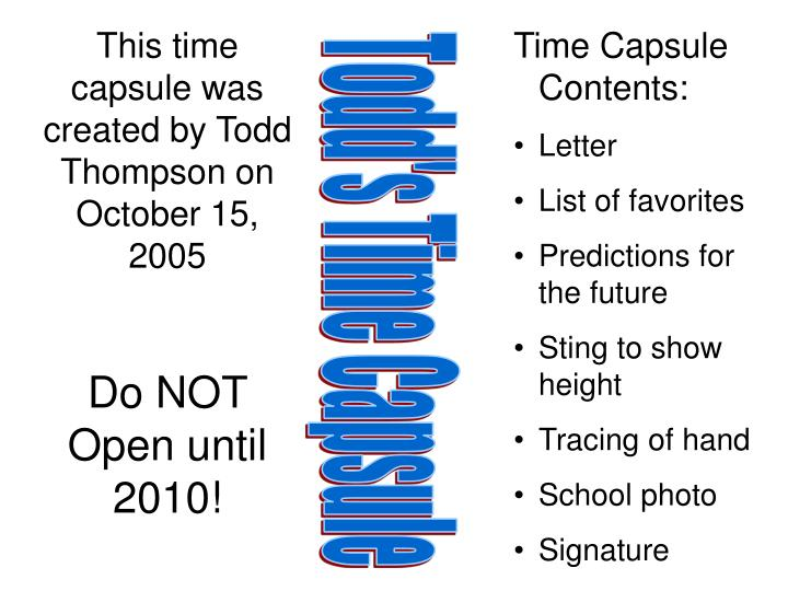 This time capsule was created by Todd Thompson on October 15, 2005