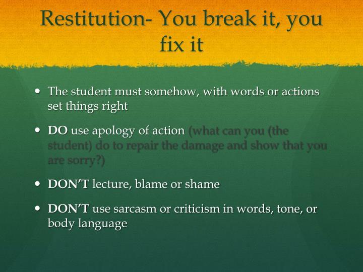 Restitution- You break it, you fix it