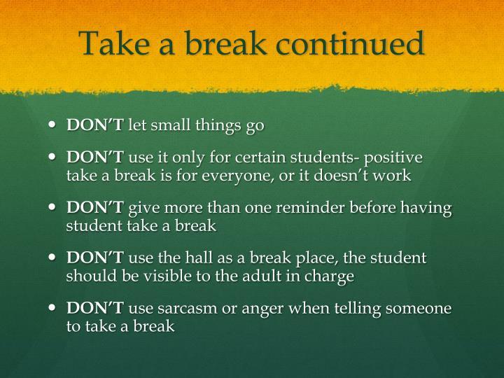 Take a break continued