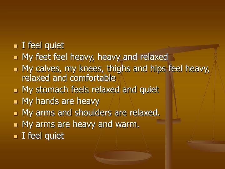 I feel quiet