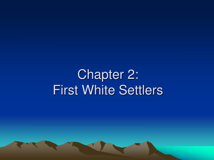 Chapter 2 first white settlers