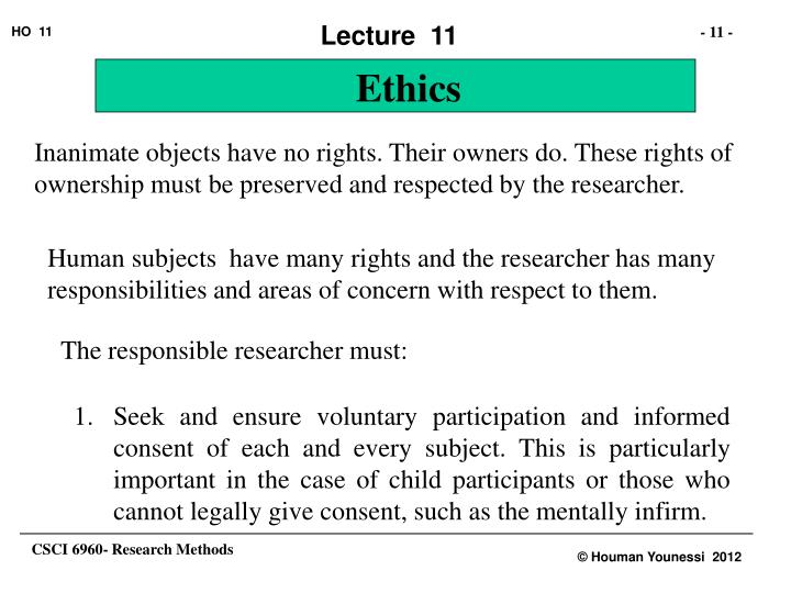 Inanimate objects have no rights. Their owners do. These rights of ownership must be preserved and respected by the researcher.