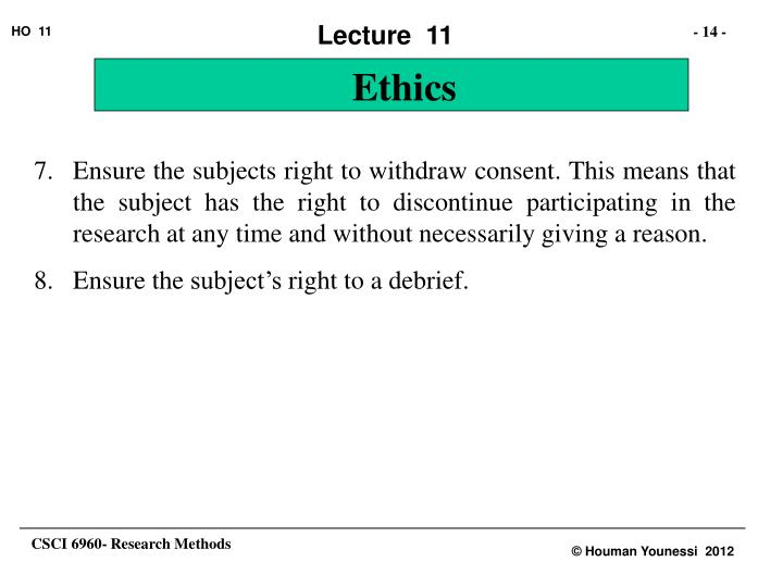 Ensure the subjects right to withdraw consent. This means that the subject has the right to discontinue participating in the research at any time and without necessarily giving a reason.