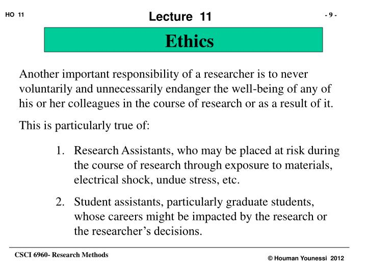 Another important responsibility of a researcher is to never voluntarily and unnecessarily endanger the well-being of any of his or her colleagues in the course of research or as a result of it.