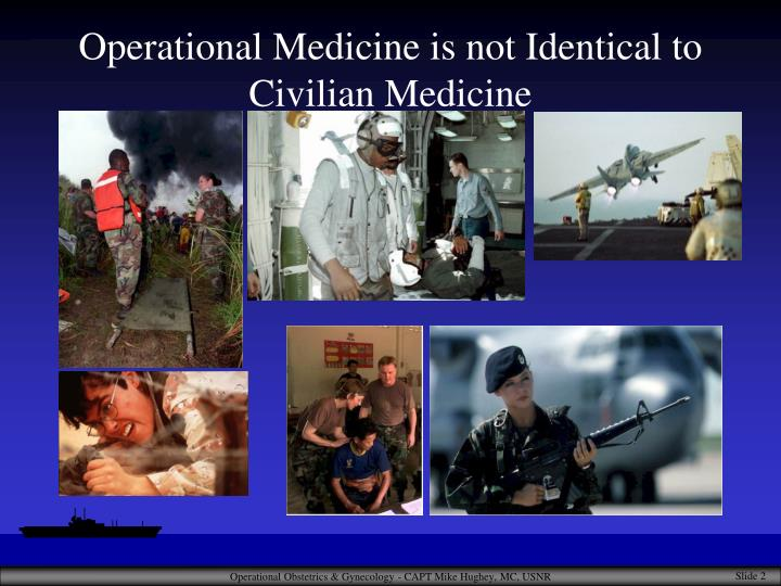 Operational medicine is not identical to civilian medicine