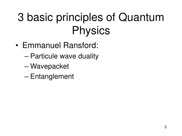 3 basic principles of Quantum Physics
