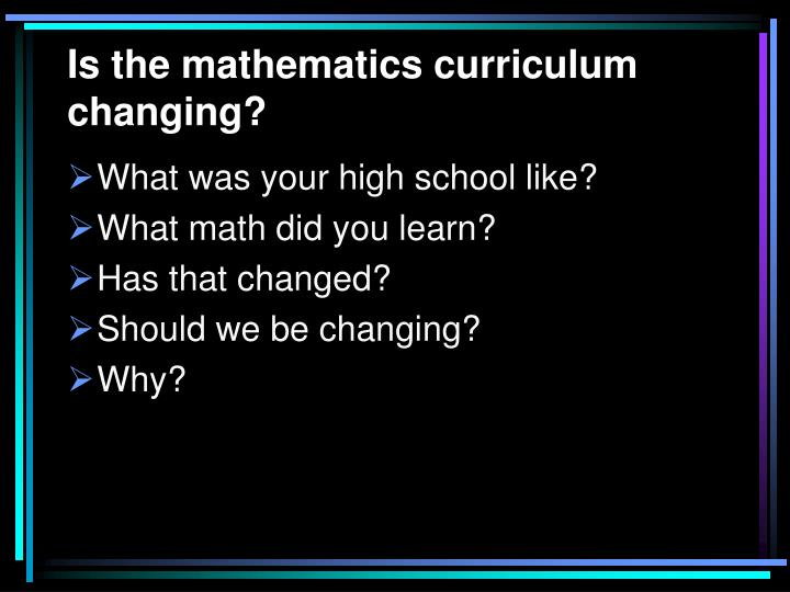 Is the mathematics curriculum changing?