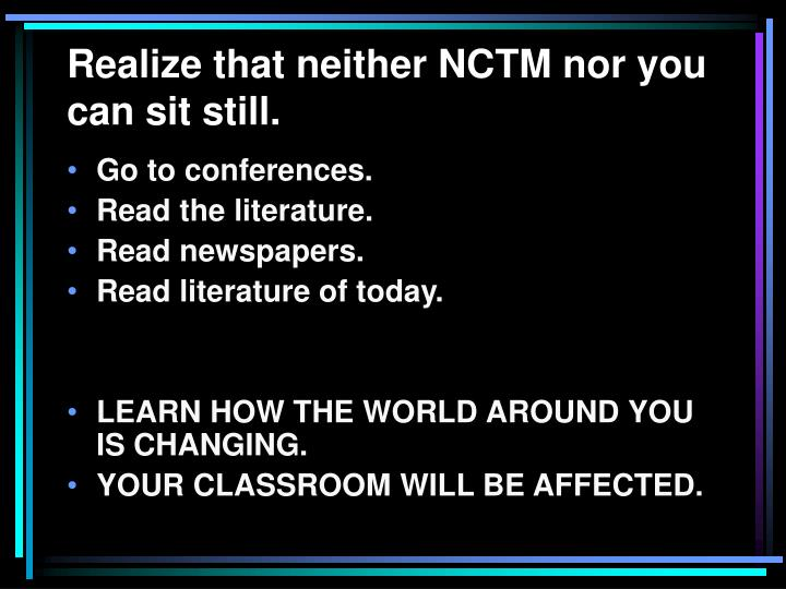 Realize that neither NCTM nor you can sit still.
