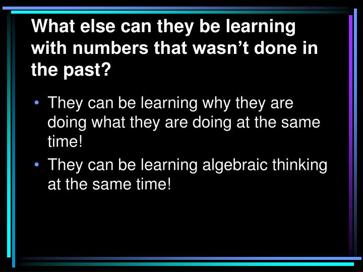 What else can they be learning with numbers that wasn't done in the past?