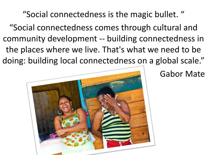"""Social connectedness is the magic bullet. """