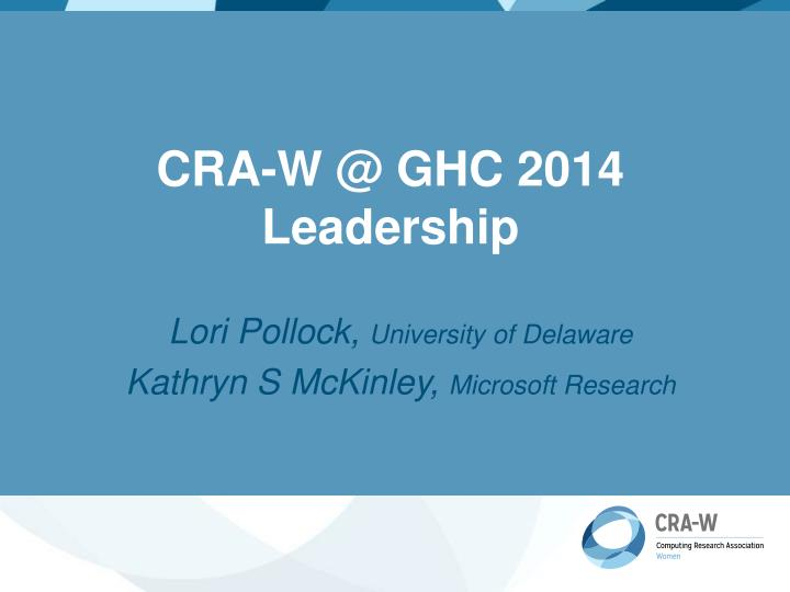 Cra w @ ghc 2014 leadership