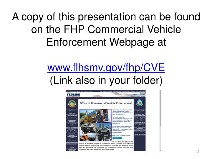 A copy of this presentation can be found on the FHP Commercial Vehicle Enforcement Webpage at